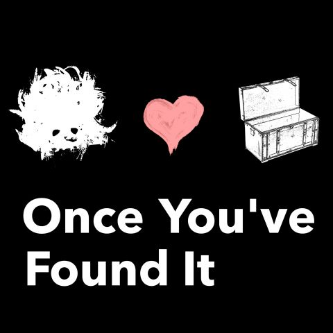 Once You've Found It